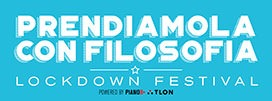 Prendiamola con Filosofia (Let's be philosophical) – Lockdown Festival